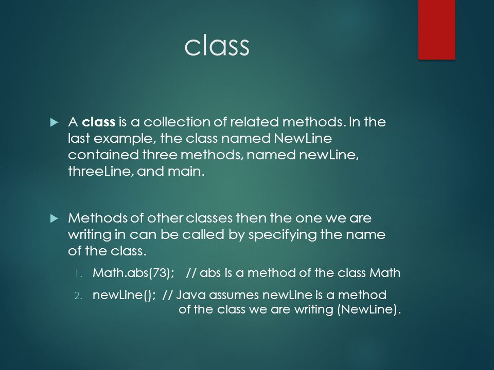 class A class is a collection of related methods. In the last example, the class named NewLine contained three methods, named newLine, threeLine, and