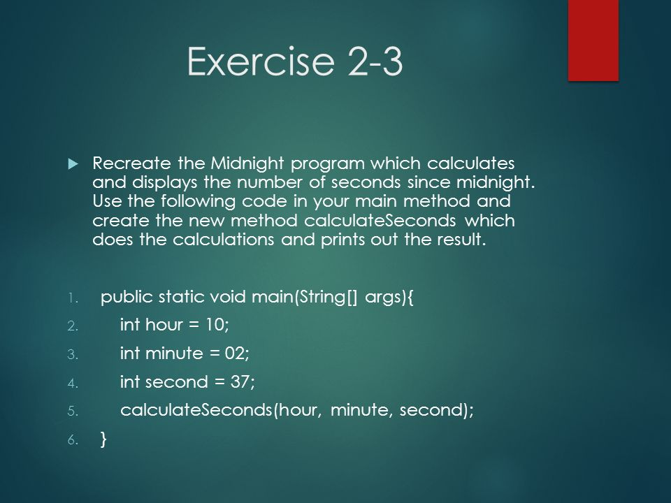 Exercise 2-3 Recreate the Midnight program which calculates and displays the number of seconds since midnight. Use the following code in your main met