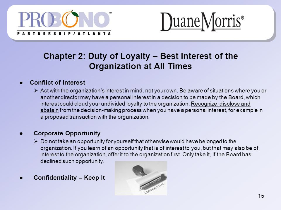Chapter 2: Duty of Loyalty – Best Interest of the Organization at All Times Conflict of Interest Act with the organizations interest in mind, not your own.