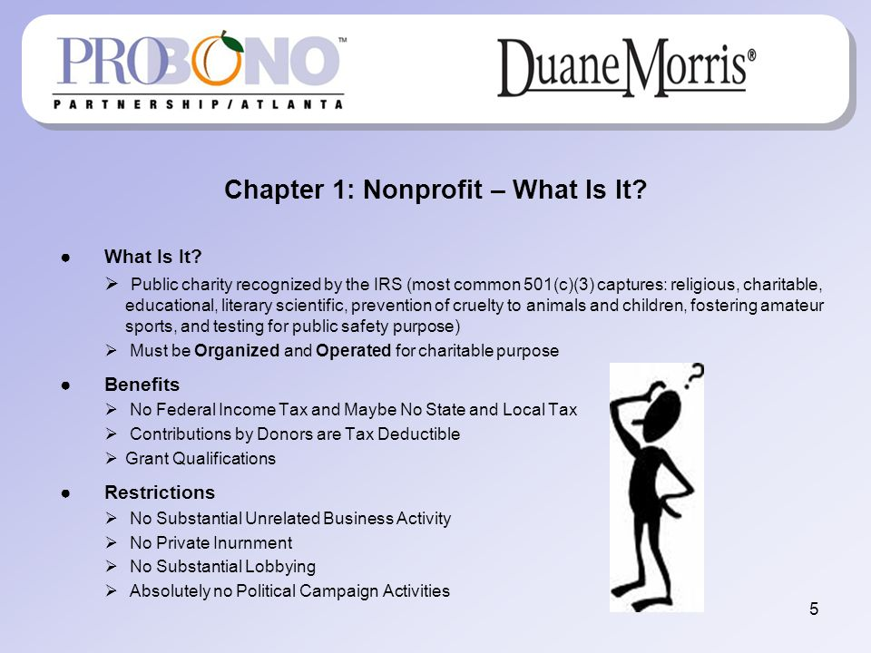 5 Chapter 1: Nonprofit – What Is It? What Is It? Public charity recognized by the IRS (most common 501(c)(3) captures: religious, charitable, educatio
