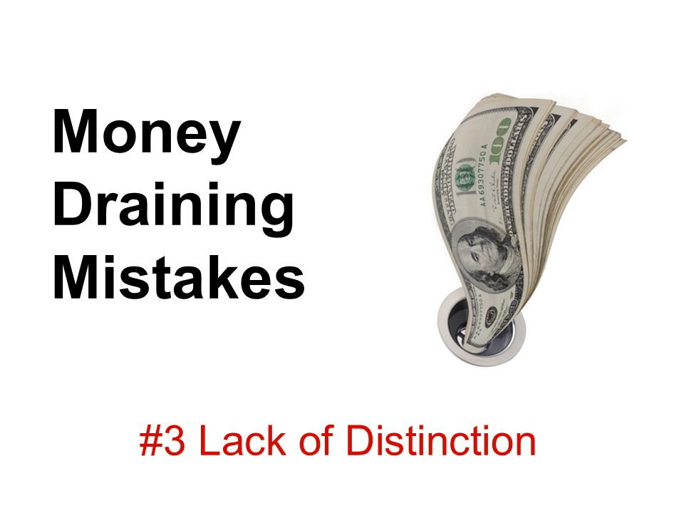 Money Draining Mistakes #3 Lack of Distinction
