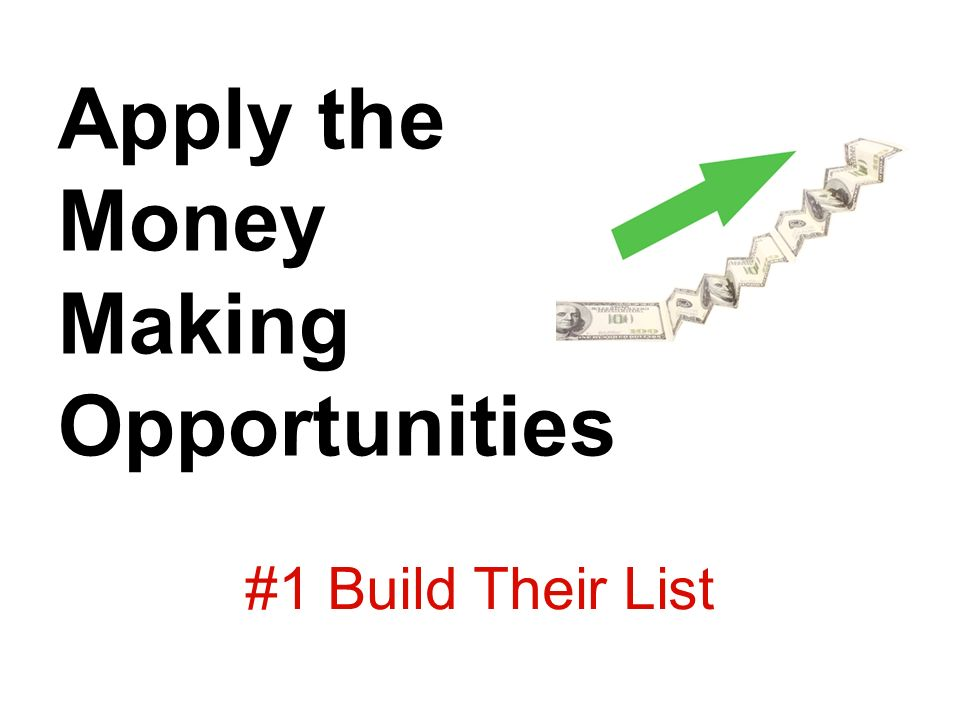 #1 Build Their List Apply the Money Making Opportunities