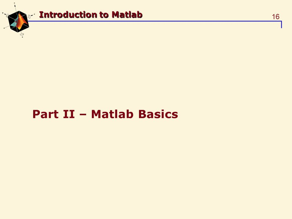 16 Introduction to Matlab Part II – Matlab Basics
