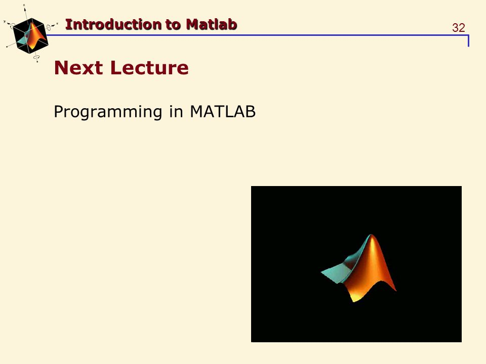32 Introduction to Matlab Next Lecture Programming in MATLAB