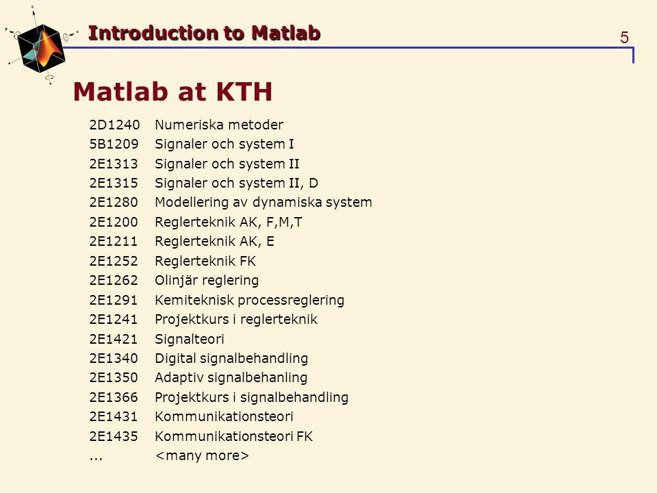 5 Introduction to Matlab Matlab at KTH 2D1240 Numeriska metoder 5B1209 Signaler och system I 2E1313 Signaler och system II 2E1315 Signaler och system