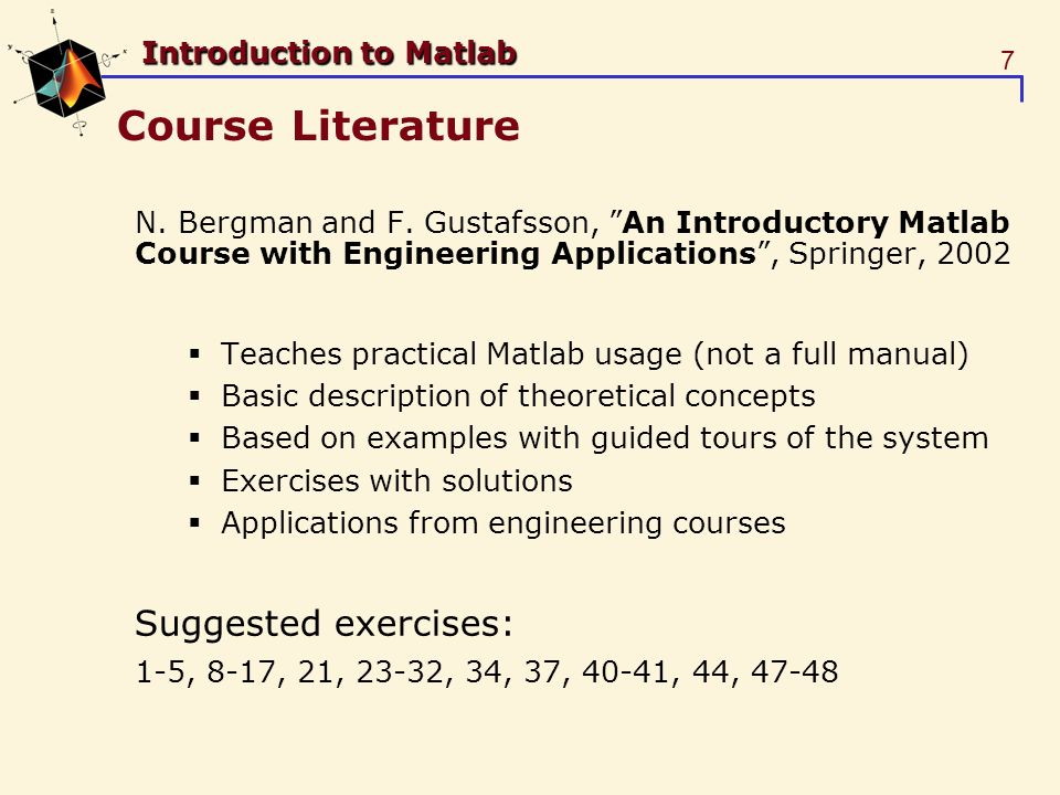7 Introduction to Matlab Course Literature N. Bergman and F.