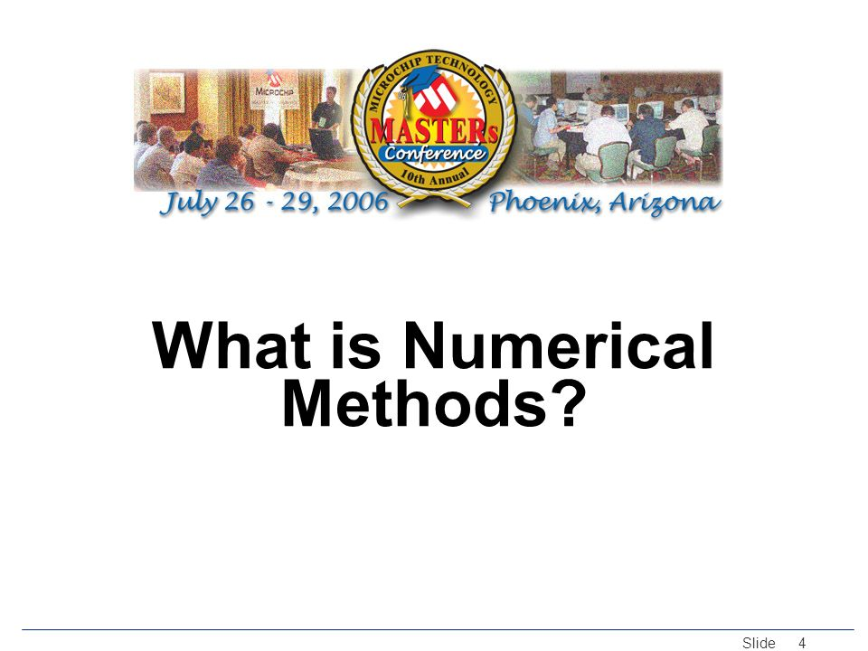 © 2005 Microchip Technology Incorporated. All Rights Reserved. Slide 4 What is Numerical Methods