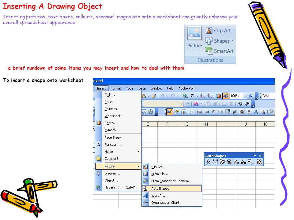 Inserting A Drawing Object Inserting pictures, text boxes, callouts, scanned images etc onto a worksheet can greatly enhance your overall spreadsheet