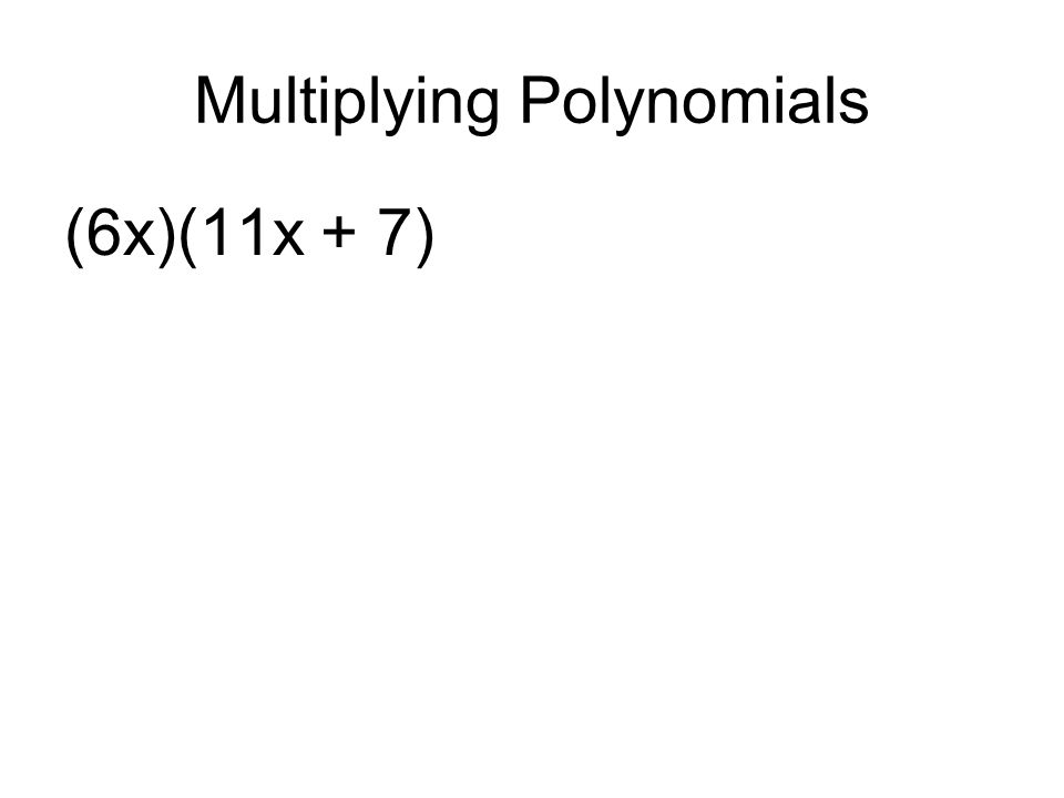 Multiplying Polynomials (6x)(11x + 7)