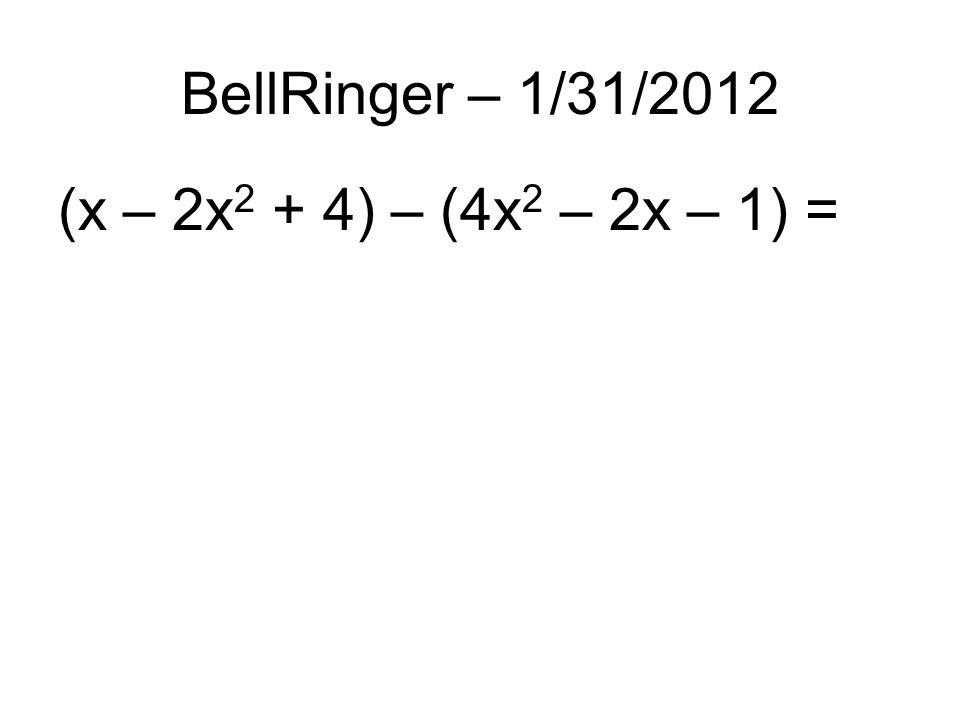 BellRinger – 1/31/2012 (x – 2x 2 + 4) – (4x 2 – 2x – 1) =