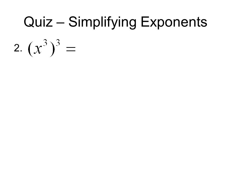 Quiz – Simplifying Exponents 2.