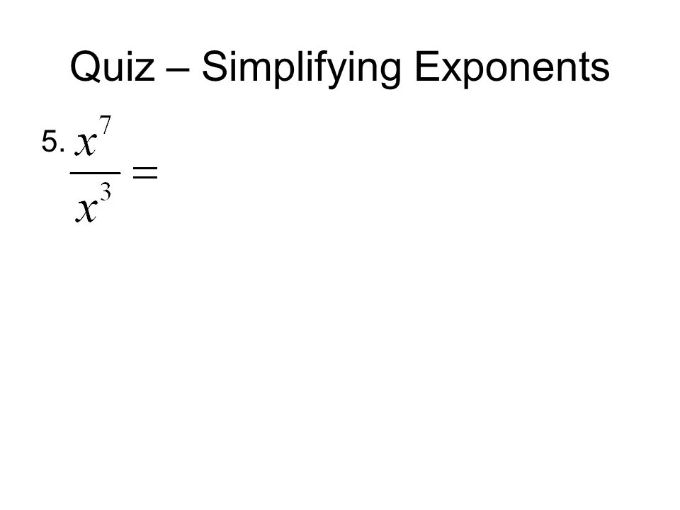 Quiz – Simplifying Exponents 5.