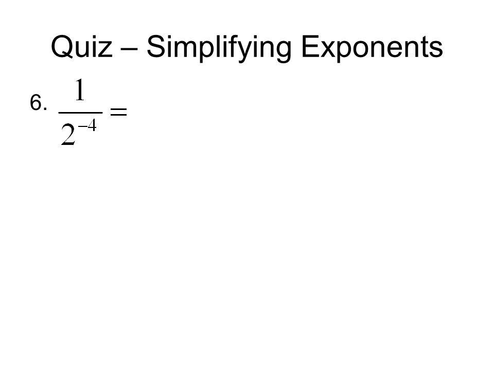 Quiz – Simplifying Exponents 6.