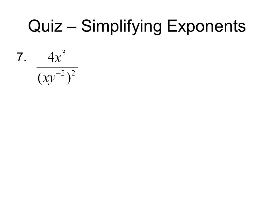 Quiz – Simplifying Exponents 7.