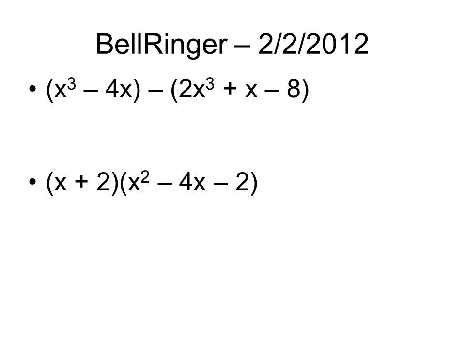 BellRinger – 2/2/2012 (x 3 – 4x) – (2x 3 + x – 8) (x + 2)(x 2 – 4x – 2)