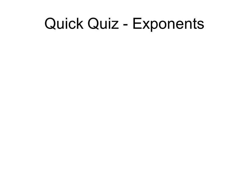 Quick Quiz - Exponents