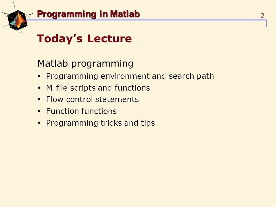 3 Programming in Matlab Matlab environment Matlab construction Core functionality as compiled C-code, m-files Additional functionality in toolboxes (m-files) Today: Matlab programming (construct own m-files) Core m-files C-kernel Sig.