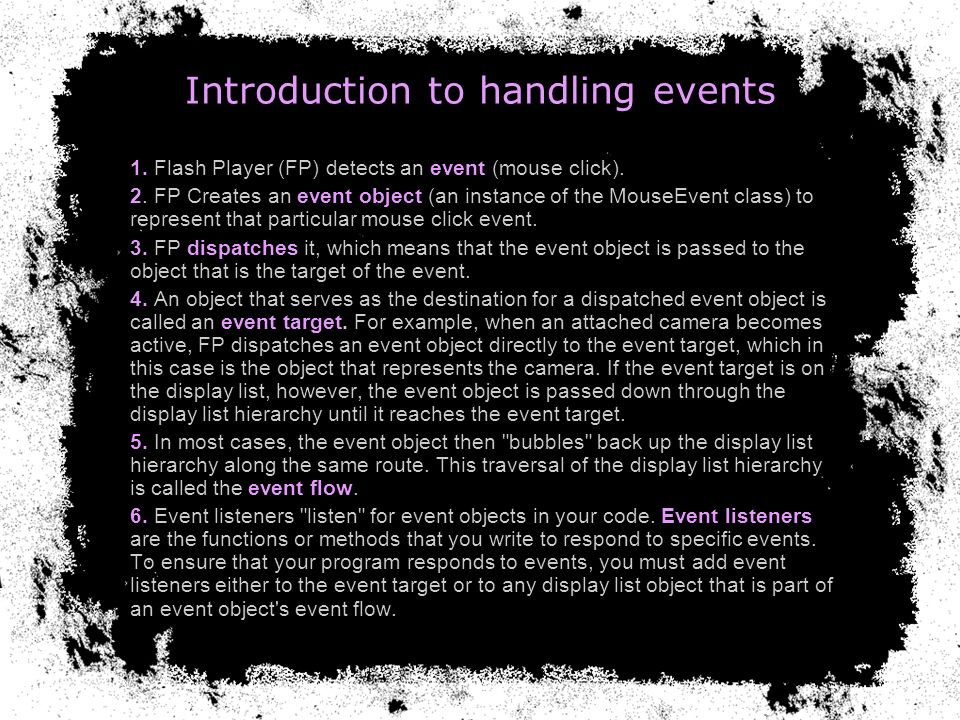 Event listeners Event listeners, which are also called event handlers, are functions that FP executes in response to specific events.