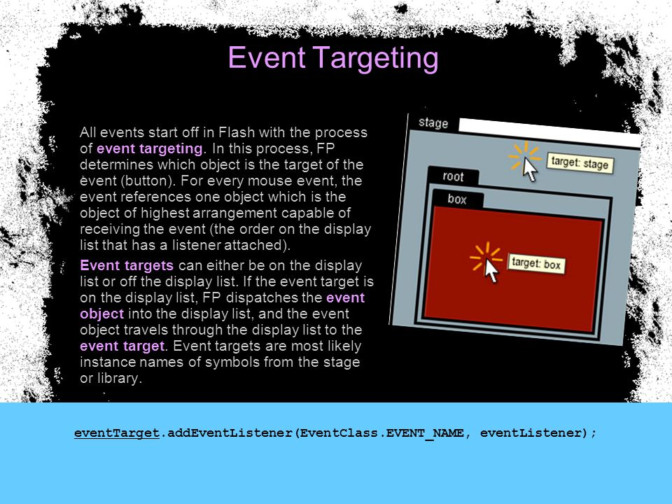 Event flow (propagation) The event flow describes how an event object moves through the display list.