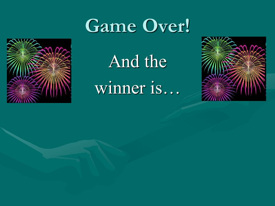 Game Over! And the winner is…