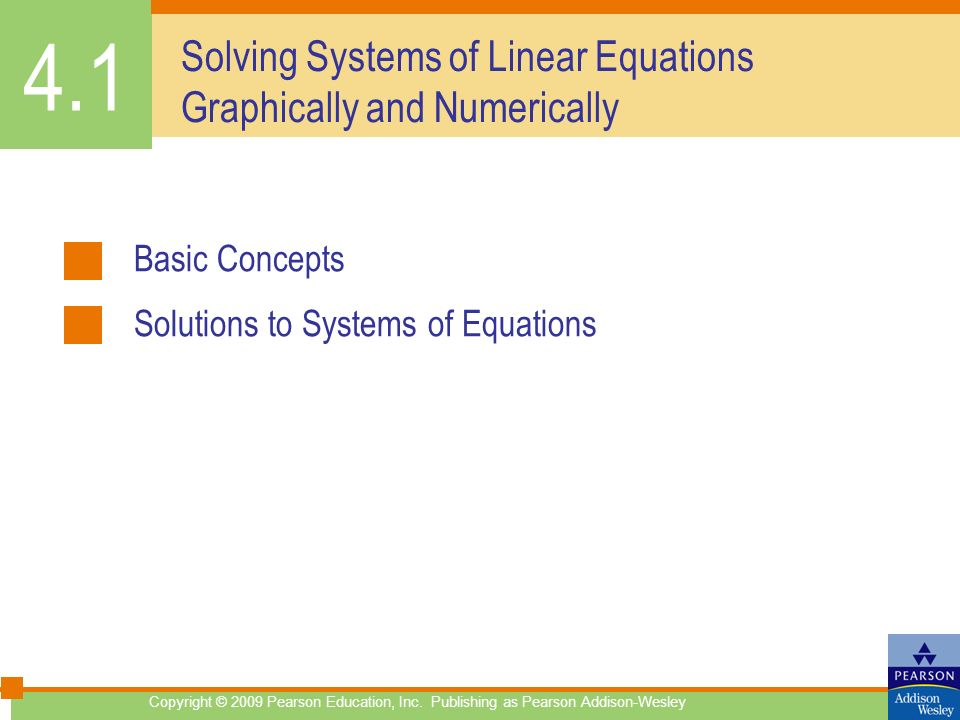 Copyright © 2009 Pearson Education, Inc. Publishing as Pearson Addison-Wesley Solving Systems of Linear Equations Graphically and Numerically Basic Co