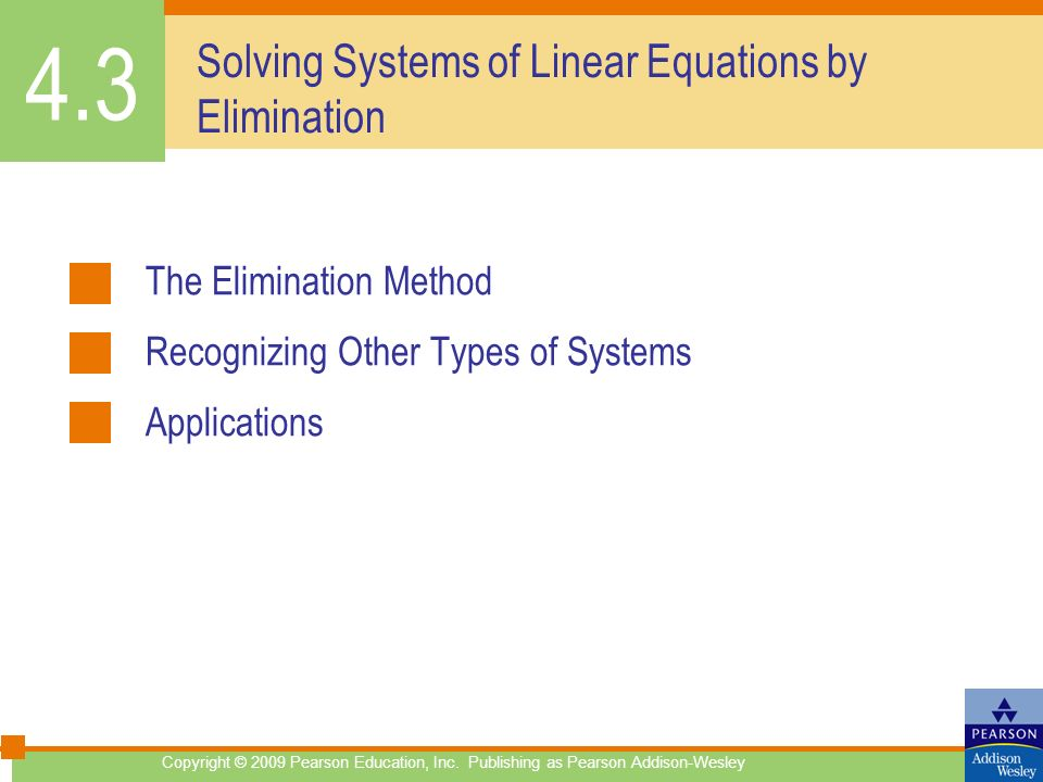 Solving Systems of Linear Equations by Elimination The Elimination Method Recognizing Other Types of Systems Applications 4.3