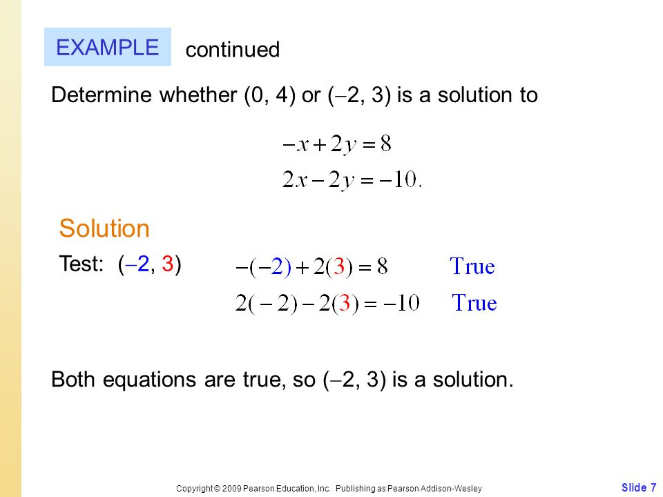 Slide 7 Copyright © 2009 Pearson Education, Inc. Publishing as Pearson Addison-Wesley EXAMPLE Solution continued Determine whether (0, 4) or ( 2, 3) i