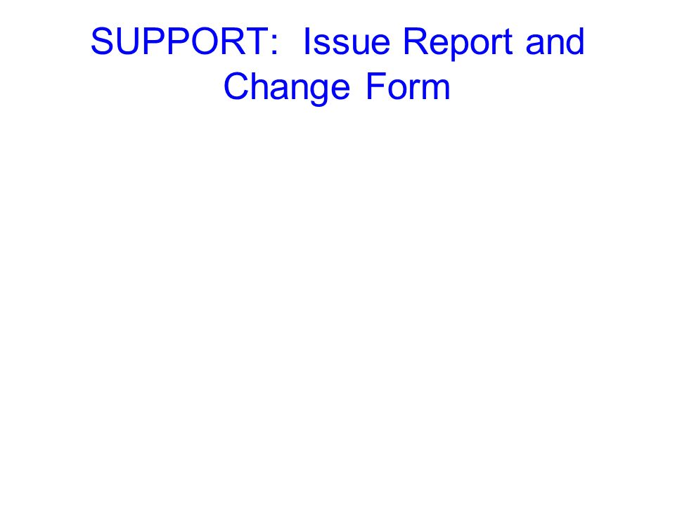 SUPPORT: Issue Report and Change Form