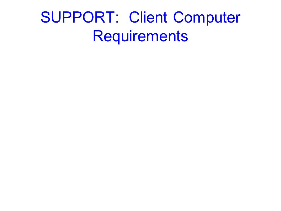 SUPPORT: Client Computer Requirements