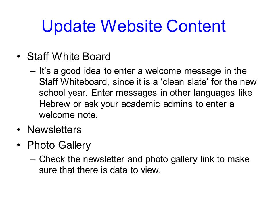 Update Website Content Staff White Board –Its a good idea to enter a welcome message in the Staff Whiteboard, since it is a clean slate for the new school year.