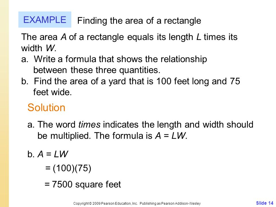 Slide 14 Copyright © 2009 Pearson Education, Inc. Publishing as Pearson Addison-Wesley EXAMPLE Solution Finding the area of a rectangle The area A of