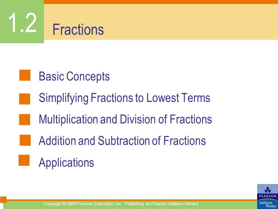Fractions Basic Concepts Simplifying Fractions to Lowest Terms Multiplication and Division of Fractions Addition and Subtraction of Fractions Applicat
