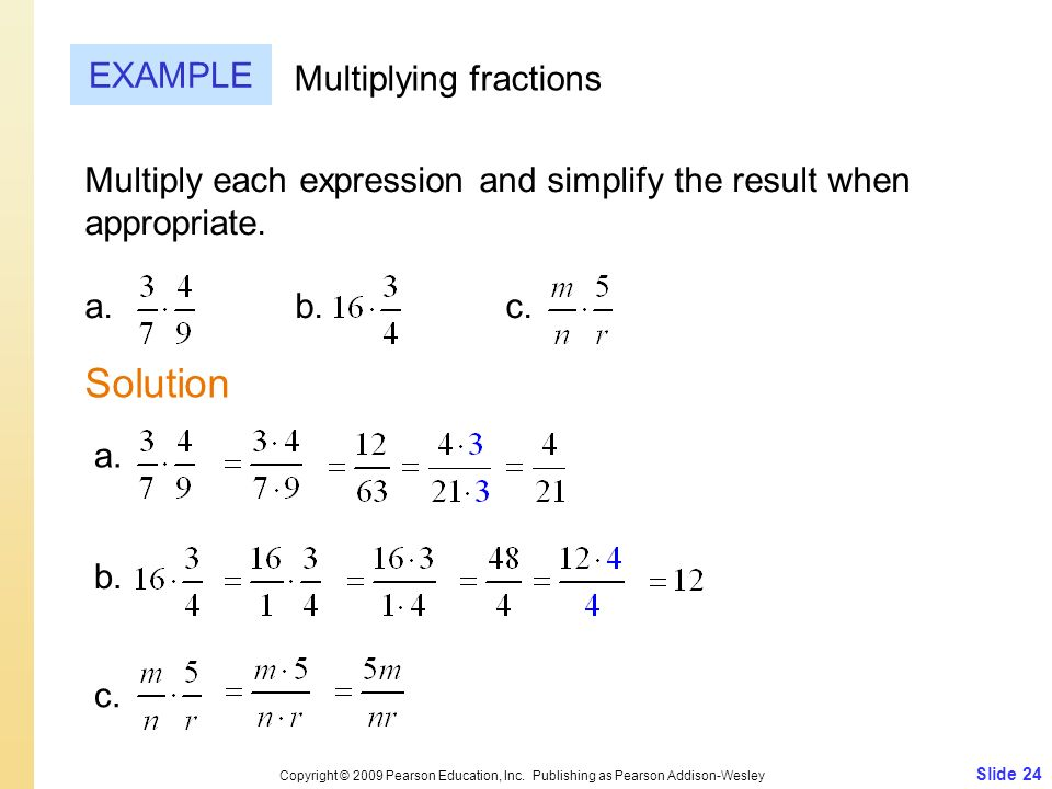 Slide 24 Copyright © 2009 Pearson Education, Inc. Publishing as Pearson Addison-Wesley EXAMPLE Solution Multiplying fractions Multiply each expression