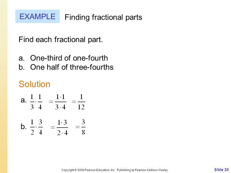 Slide 25 Copyright © 2009 Pearson Education, Inc. Publishing as Pearson Addison-Wesley EXAMPLE Solution Finding fractional parts Find each fractional
