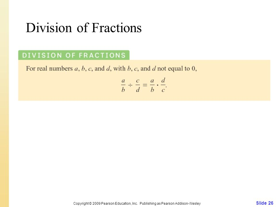 Division of Fractions Slide 26 Copyright © 2009 Pearson Education, Inc. Publishing as Pearson Addison-Wesley