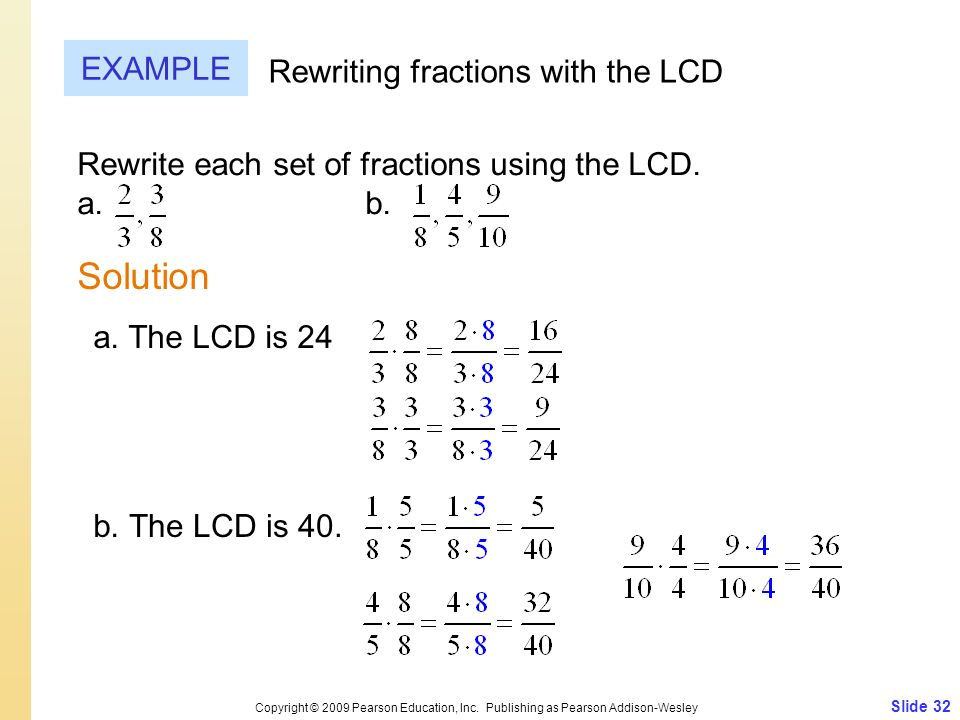 Slide 32 Copyright © 2009 Pearson Education, Inc. Publishing as Pearson Addison-Wesley EXAMPLE Solution Rewriting fractions with the LCD Rewrite each