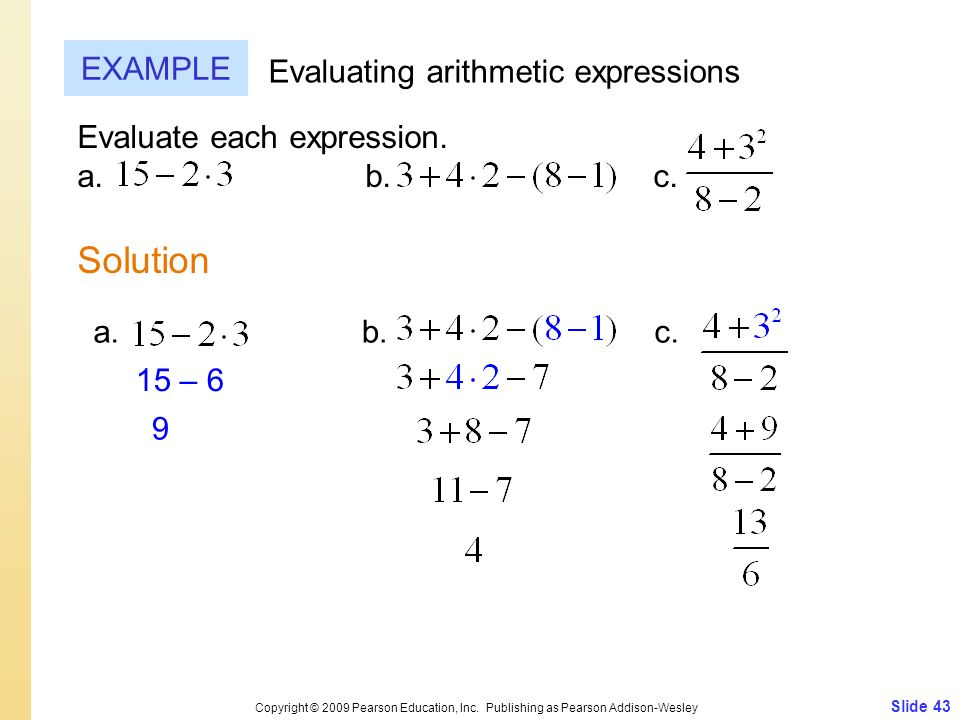 Slide 43 Copyright © 2009 Pearson Education, Inc. Publishing as Pearson Addison-Wesley EXAMPLE Solution Evaluating arithmetic expressions Evaluate eac