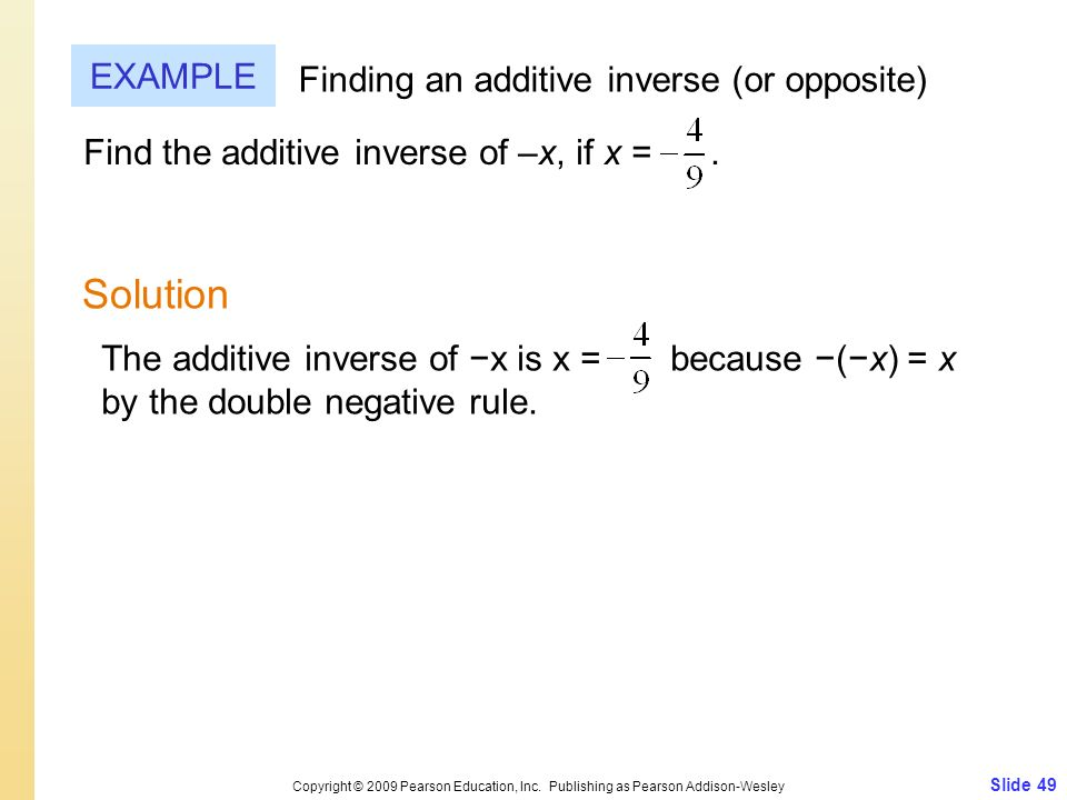 Slide 49 Copyright © 2009 Pearson Education, Inc. Publishing as Pearson Addison-Wesley EXAMPLE Solution Finding an additive inverse (or opposite) Find