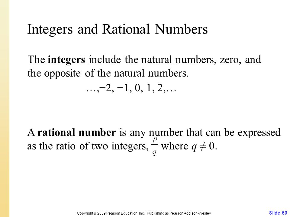 Integers and Rational Numbers The integers include the natural numbers, zero, and the opposite of the natural numbers. …,2, 1, 0, 1, 2,… Slide 50 Copy