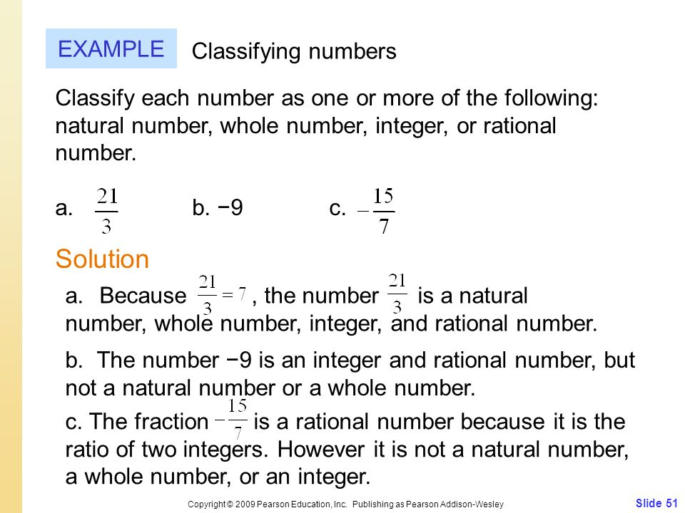 Slide 51 Copyright © 2009 Pearson Education, Inc. Publishing as Pearson Addison-Wesley EXAMPLE Solution Classifying numbers Classify each number as on
