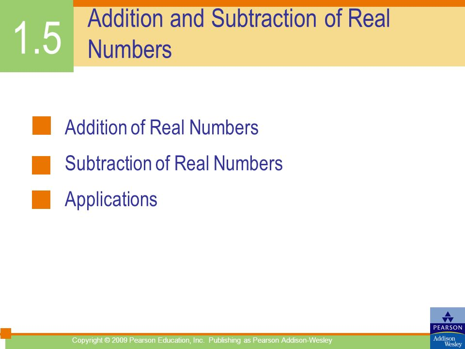 Addition and Subtraction of Real Numbers Addition of Real Numbers Subtraction of Real Numbers Applications 1.5