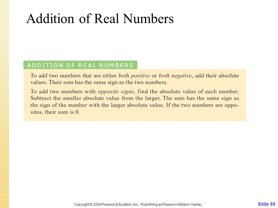 Slide 65 Copyright © 2009 Pearson Education, Inc. Publishing as Pearson Addison-Wesley Addition of Real Numbers