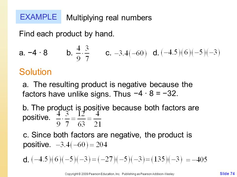 Slide 74 Copyright © 2009 Pearson Education, Inc. Publishing as Pearson Addison-Wesley EXAMPLE Solution Multiplying real numbers Find each product by