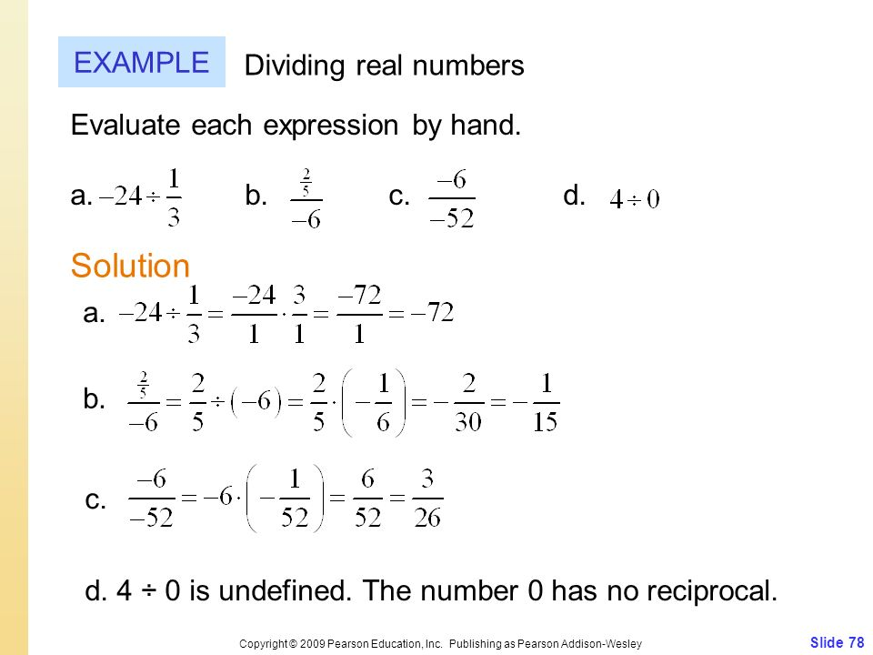 Slide 78 Copyright © 2009 Pearson Education, Inc. Publishing as Pearson Addison-Wesley EXAMPLE Solution Dividing real numbers Evaluate each expression
