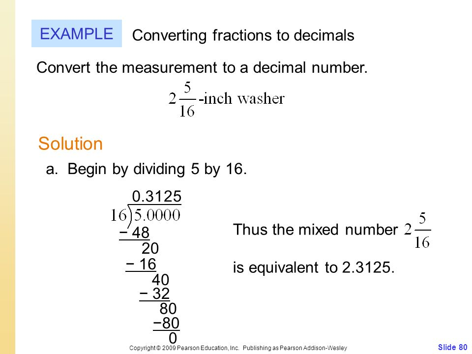 Slide 80 Copyright © 2009 Pearson Education, Inc. Publishing as Pearson Addison-Wesley EXAMPLE Solution Converting fractions to decimals Convert the m