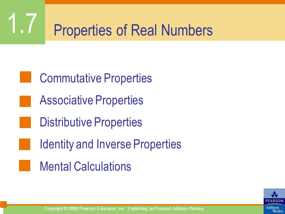 Properties of Real Numbers Commutative Properties Associative Properties Distributive Properties Identity and Inverse Properties Mental Calculations 1