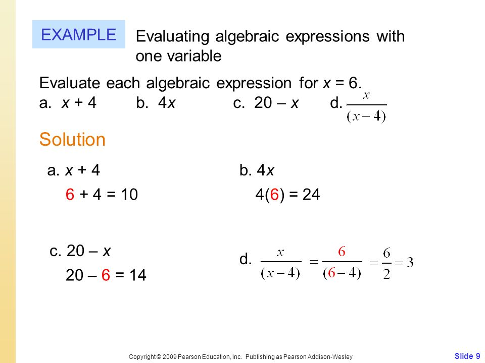 Slide 9 Copyright © 2009 Pearson Education, Inc. Publishing as Pearson Addison-Wesley EXAMPLE Solution Evaluating algebraic expressions with one varia