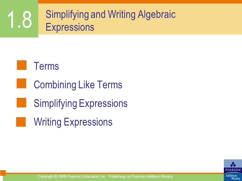 Simplifying and Writing Algebraic Expressions Terms Combining Like Terms Simplifying Expressions Writing Expressions 1.8