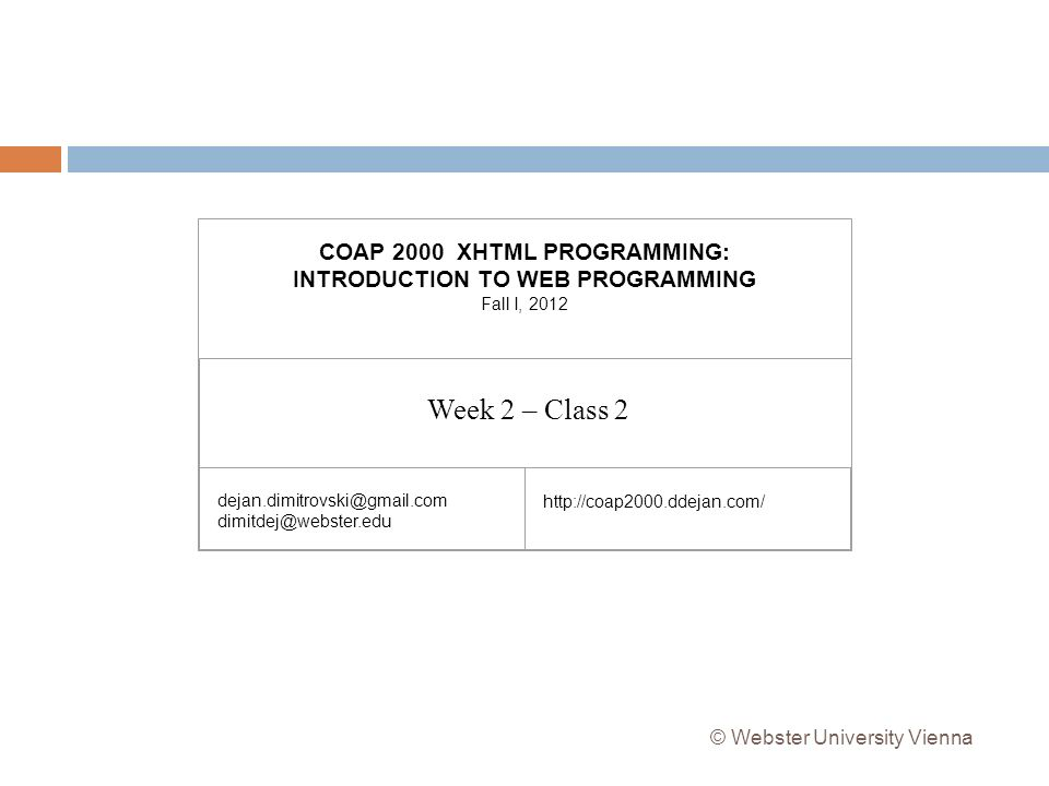 COAP 2000 XHTML PROGRAMMING: INTRODUCTION TO WEB PROGRAMMING Fall I, 2012 © Webster University Vienna   Week 2 – Class 2