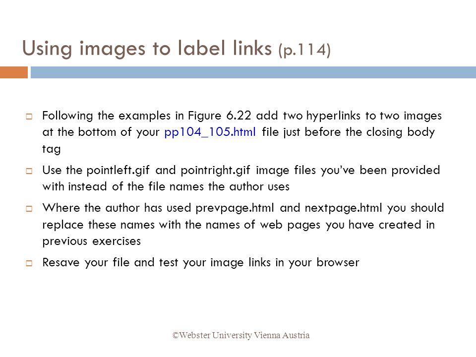 Following the examples in Figure 6.22 add two hyperlinks to two images at the bottom of your pp104_105.html file just before the closing body tag Use